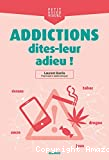 Addictions dites-leur adieu !