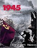 1945 De la guerre à la paix en douze événements