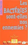 Les bactéries sont-elles nos ennemies ?