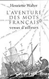 L'Aventure des mots français venus d'ailleurs